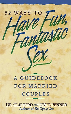 52 Ways To Have Fun, Fantastic Sex - A Guidebook For Married Couples, Joyce J. Penner; Clifford L. Penner