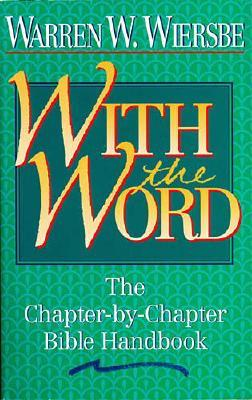 With the Word: The Chapter-by-Chapter Bible Handbook, Warren W. Wiersbe