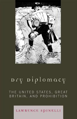 Dry Diplomacy: The United States, Great Britain, and Prohibition