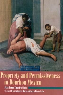 Propriety and Permissiveness in Bourbon Mexico (Latin American Silhouettes), Viqueira Alban, Juan Pedro