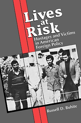 Lives at Risk: Hostages and Victims in American Foreign Policy, Buhite, Russell D.