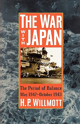 The War with Japan: The Period of Balance, May 1942-October 1943 (Total War Series No. 1), Willmott, H. P.
