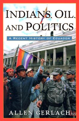 Indians, Oil, and Politics: A Recent History of Ecuador, Gerlach, Allen