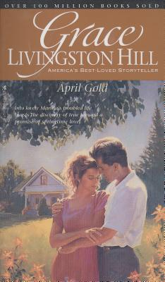Image for April Gold (Grace Livingston Hill #27)