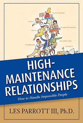 Image for High-Maintenance Relationships: How to Handle Impossible People (AACC Library)