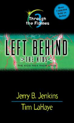Through the Flames (Left Behind: The Kids #3), Jerry B. Jenkins, Tim F. LaHaye