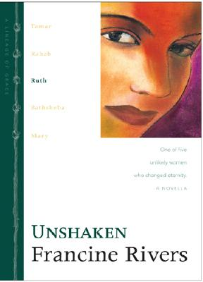 Unshaken: Ruth (The Lineage of Grace Series #3), Rivers, Francine