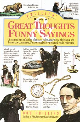 Phillips' Book of Great Thoughts & Funny Sayings: A Stupendous Collection of Quotes, Quips, Epigrams, Witticisms, and Humorous Comments. For Personal Enjoyment and Ready Reference., Phillips, Bob