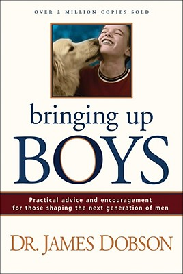 Image for Bringing up Boys : Practical Advice and Encouragement for Those Shaping the Next Generation of Men