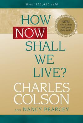How Now Shall We Live?, Charles Colson, Nancy Pearcey