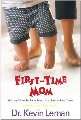 First-Time Mom: Getting Off on the Right Foot From Birth to First Grade, Leman, Kevin
