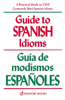 Guide to Spanish Idioms: a Practical Guide to 2500 Spanish Idioms /Guia De Modismos Espanoles, Pierson, Raymond H.