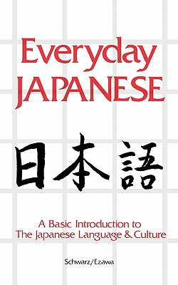 Everyday Japanese: A Basic Introduction to the Japanese Language and Culture, Schwarz, Edward; Ezawa, Reiko