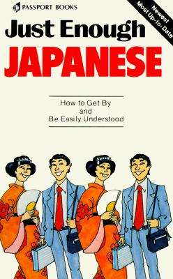 Just Enough Japanese (Just Enough Phrasebook Series), Passport Books