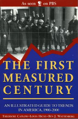 The First Measured Century: An Illustrated Guide to Trends in America, 1900-2000, Caplow, Theodore; Hicks, Louis; Wattenberg, Ben J.