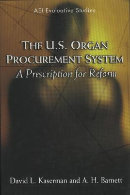 The U.S. Organ Procurement System: A Prescription for Reform (Evaluative Studies), Kaserman, David L.; Barnett, A. H.