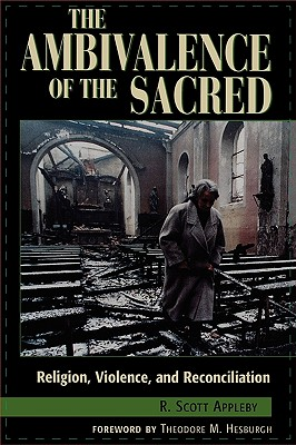 Image for The Ambivalence of the Sacred: Religion, Violence, and Reconciliation (Carnegie Commission on Preventing Deadly Conflict)