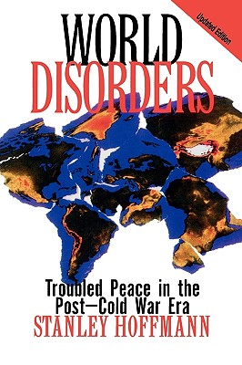 World Disorders: Troubled Peace in the Post-Cold War Era, Hoffmann, Stanley