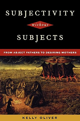 Subjectivity Without Subjects: From Abject Fathers to Desiring Mothers, Oliver, Kelly