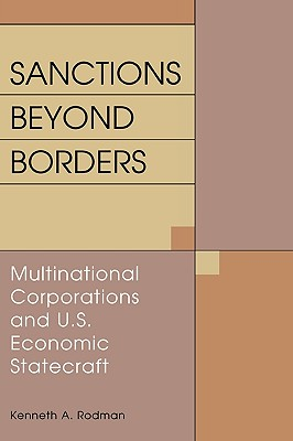Sanctions Beyond Borders, Rodman, Kenneth A.