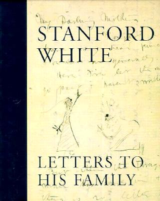 Image for Stanford White: Letters to His Family Including a Selection of Letters to Augustus Saint-Gardens