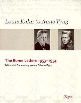 Louis Kahn to Anne Tyng: The Rome Letters 1953-1954, Tyng, Anne Griswold -Editor