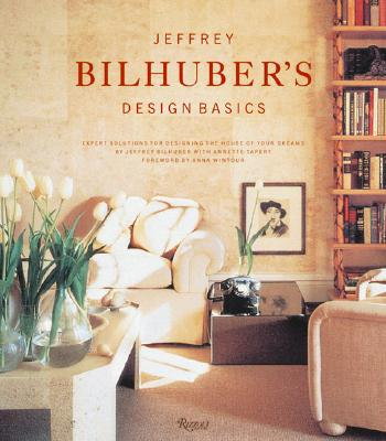 Image for Jeffrey Bilhuber's Design Basics: Expert Solutions for Designing the House of Your Dreams
