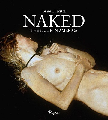 Naked: The Nude in America, Dijkstra, Bram