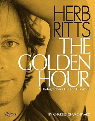 Herb Ritts: The Golden Hour: A Photographer's Life and His World, Churchward, Charles
