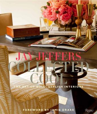 Jay Jeffers: Collected Cool: The Art of Bold, Stylish Interiors, Jeffers, Jay; Carroll, Alisa