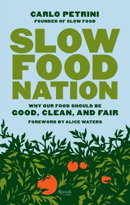 Image for Slow Food Nation: Why our Food Should be Good, Clean, and Fair