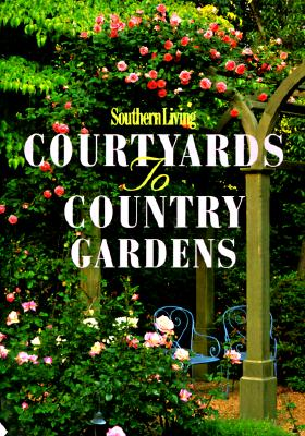 Image for SOUTHERN LIVING COURTYARDS TO COUNTRY GARDENS