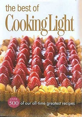 Image for The Best of Cooking Light: Over 500 of our all time greatest  recipes