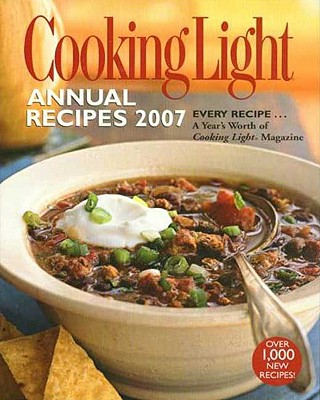 Image for Cooking Light Annual Recipes 2007: EVERY RECIPE...A Year's Worth of Cooking Light Magazine