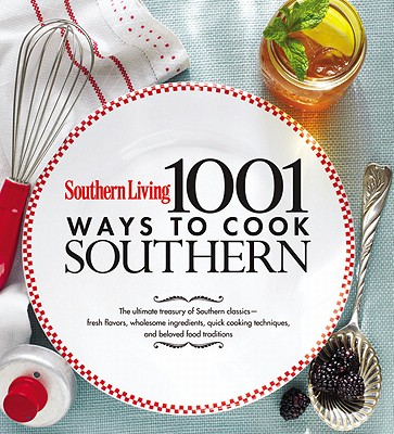 Image for Southern Living 1,001 Ways to Cook Southern: The Ultimate Treasury of Southern Classics