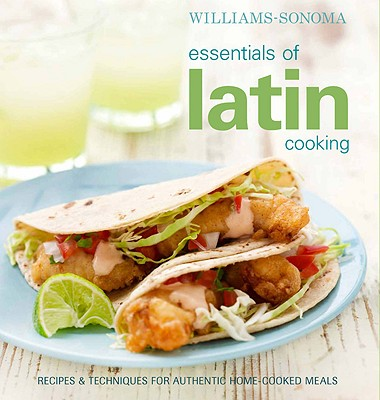 Image for Williams-Sonoma Essentials of Latin Cooking: Recipes & Techniques for Authentic Home-Cooked Meals