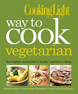 Image for Cooking Light Way to Cook Vegetarian: The Complete Visual Guide to Healthy Vegetarian & Vegan Cooking