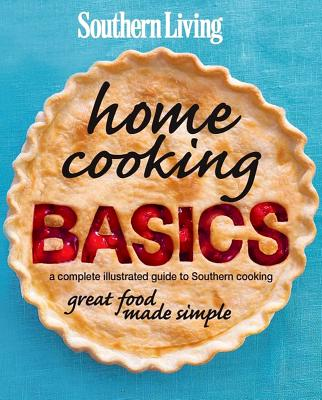 Image for Southern Living Home Cooking Basics: A complete illustrated guide to Southern Cooking