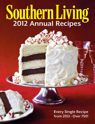 Image for Southern Living 2012 Annual Recipes: Every Single Recipe from 2012 -- over 750! (Southern Living Annual Recipes)