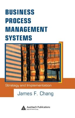 Business Process Management Systems: Strategy and Implementation, Chang, James F.