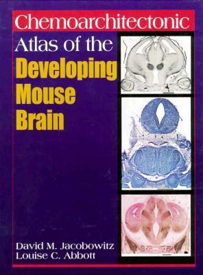 Chemoarchitectonic Atlas of the Developing Mouse Brain, Jacobowitz, David M.; Abbott, Louise C.