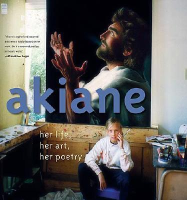 "Image for ""Akiane: Her Life, Her Art, Her Poetry"""