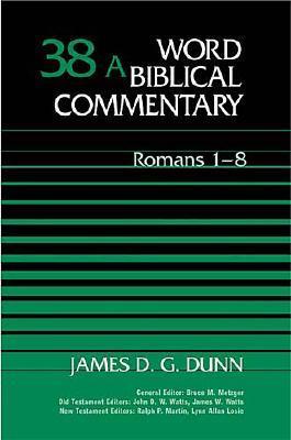 Word Biblical Commentary: Volume 38A, Romans 1-8, JAMES D. G. DUNN