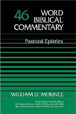 WBC Vol. 46, Pastoral Epistles (Word Biblical Commentary), William D. Mounce