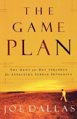 Image for The Game Plan: The Men's 30-Day Strategy for Attaining Sexual Integrity