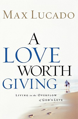 Image for A Love Worth Giving: Living in the Overflow of God's Love