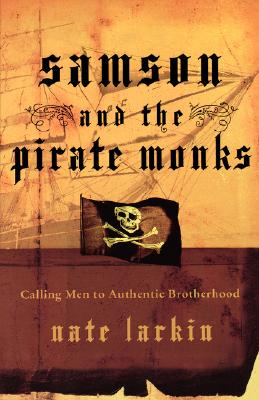 Image for Samson and the Pirate Monks: Calling Men to Authentic Brotherhood