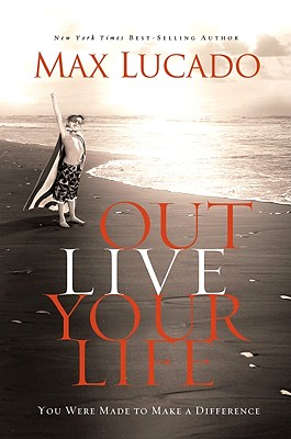Image for Outlive Your Life: You Were Made to Make A Difference
