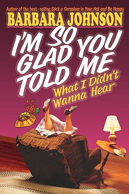 Image for I'm So Glad You Told Me What I Didn't Wanna Hear