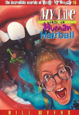 My Life as a Human Hairball (The Incredible Worlds of Wally McDoogle #15), Myers, Bill